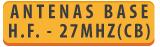 ANTENAS DE BASE DE H.F. Y 27 MHZ (CB)