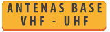 ANTENAS DE BASE VHF/UHF
