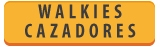 WAKIE TALKIES » CAZADORES