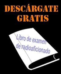 LIBRO DE EXAMEN RADIOAFICIONADOS - Descargate aqui el Libro de Examen Radioaficionados.